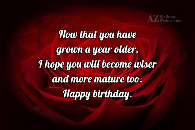 Now that you have grown a year older I… - AZBirthdayWishes.com