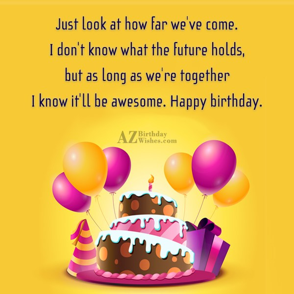 Just look at how far we ve come I… - AZBirthdayWishes.com
