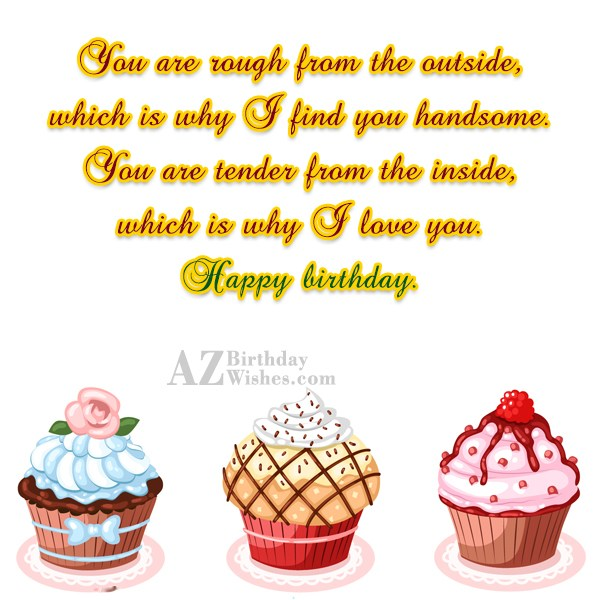 You are rough from the outside which is why… - AZBirthdayWishes.com