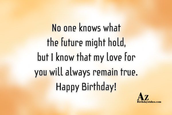 No one knows what the future might hold… - AZBirthdayWishes.com