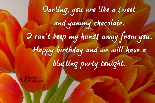 Darling you are like a sweet and yummy chocolate… - AZBirthdayWishes.com