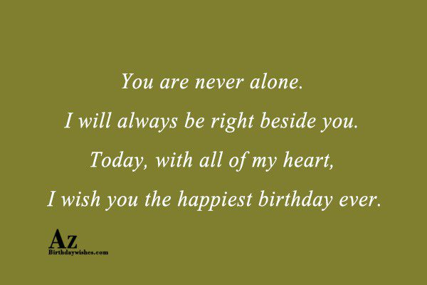 You are never alone…. - AZBirthdayWishes.com