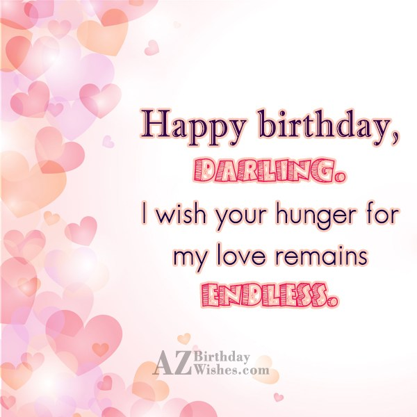 Happy birthday darling I wish your hunger for my… - AZBirthdayWishes.com