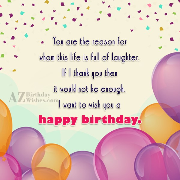 You are the reason for whom this life is… - AZBirthdayWishes.com