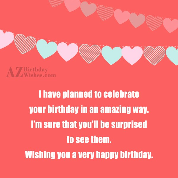 I have planned to celebrate your birthday in an… - AZBirthdayWishes.com