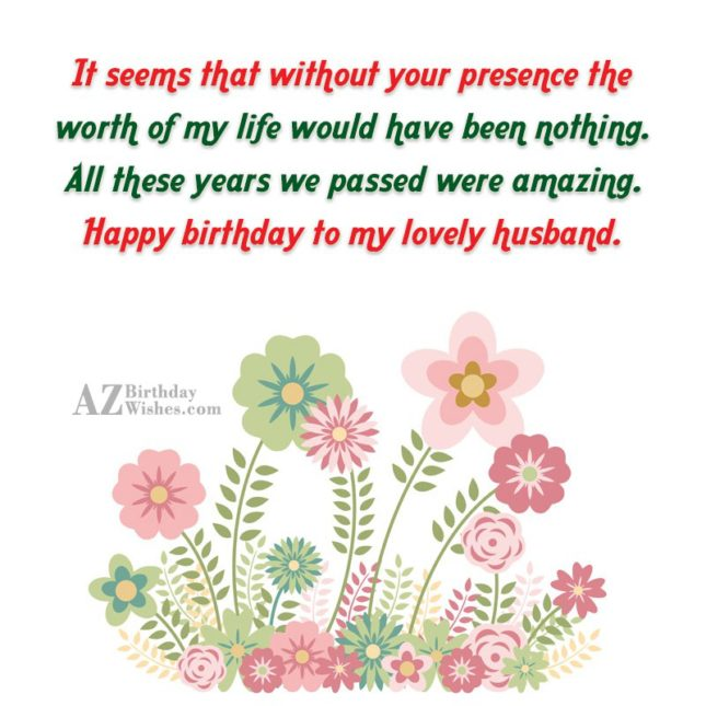 It seems that without your presence the worth of… - AZBirthdayWishes.com