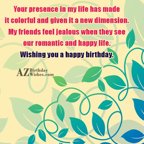 Your presence in my life has made it colorful… - AZBirthdayWishes.com