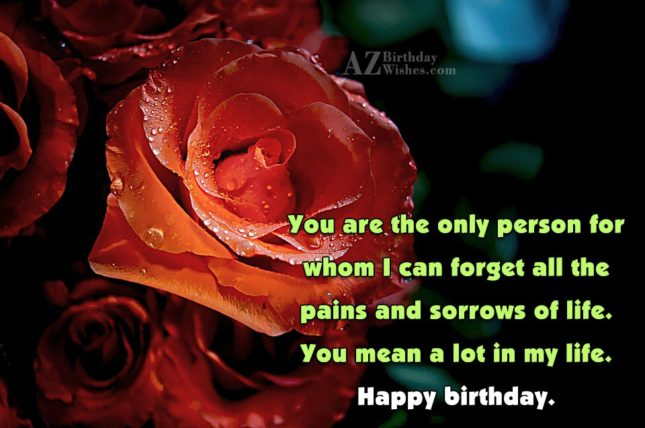 You are the only person for whom I can… - AZBirthdayWishes.com