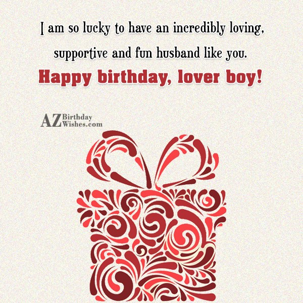 I am so lucky to have an incredibly loving… - AZBirthdayWishes.com