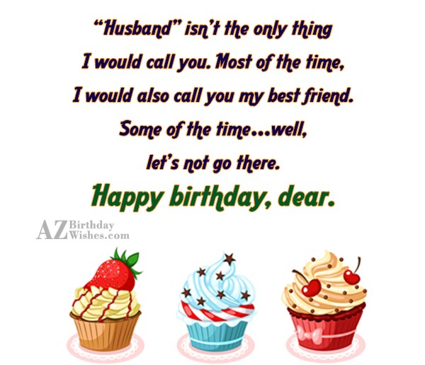 Husband isn't the only thing I would call you… - AZBirthdayWishes.com