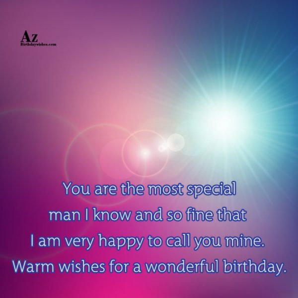 You are the most special man I know and… - AZBirthdayWishes.com