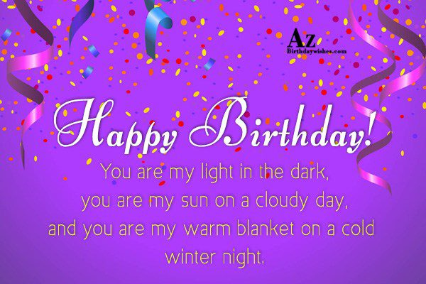 Happy Birthday! You are my light in the dark… - AZBirthdayWishes.com