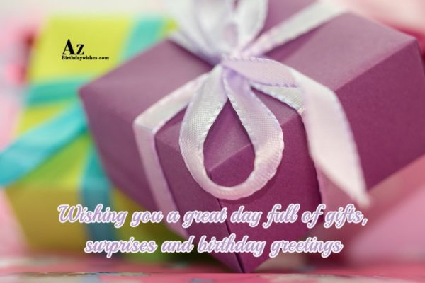 Wishing you a great day full of gifts surprises… - AZBirthdayWishes.com