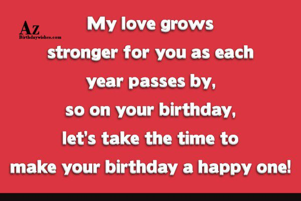 My love grows stronger for you as each year… - AZBirthdayWishes.com