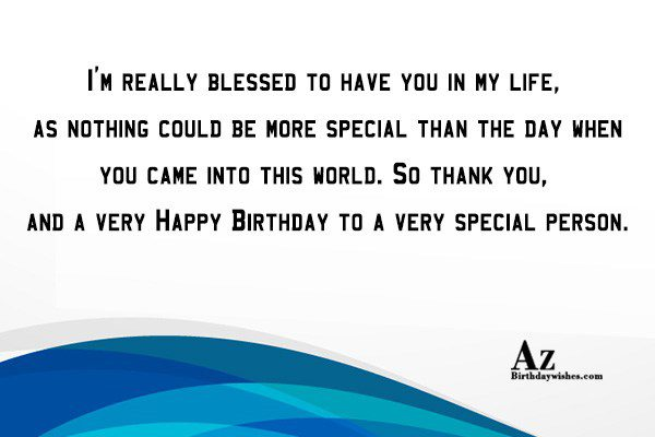 I'm really blessed to have you in my life… - AZBirthdayWishes.com