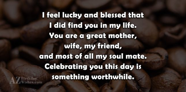 I feel lucky and blessed that I… - AZBirthdayWishes.com