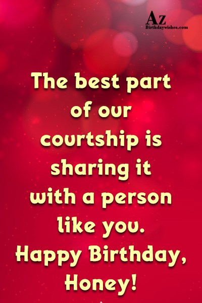 The best part of our courtship is sharing it with a… - AZBirthdayWishes.com