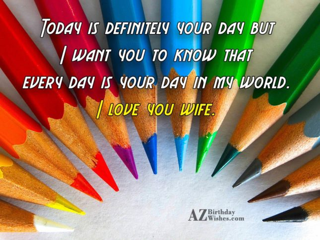 Today is definitely your day but I… - AZBirthdayWishes.com
