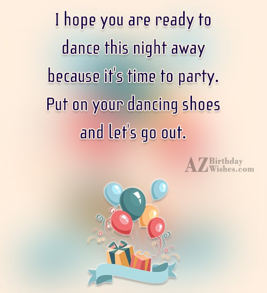 I hope you are ready to dance… - AZBirthdayWishes.com