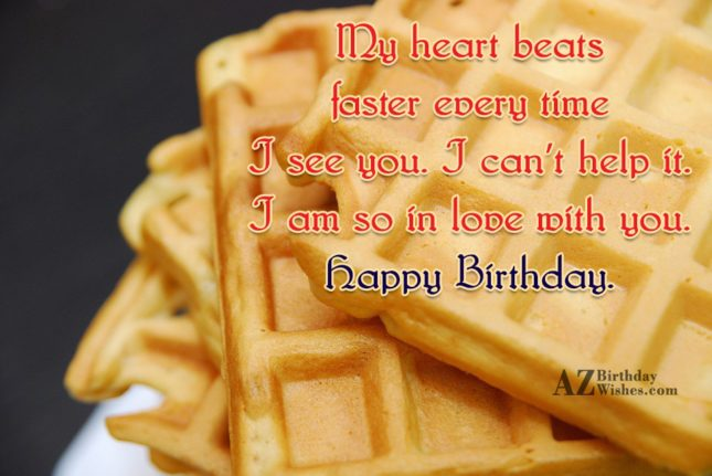 My heart beats faster every time I… - AZBirthdayWishes.com