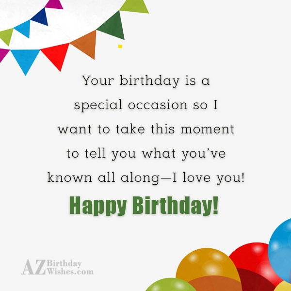 Your birthday is a special occasion so… - AZBirthdayWishes.com