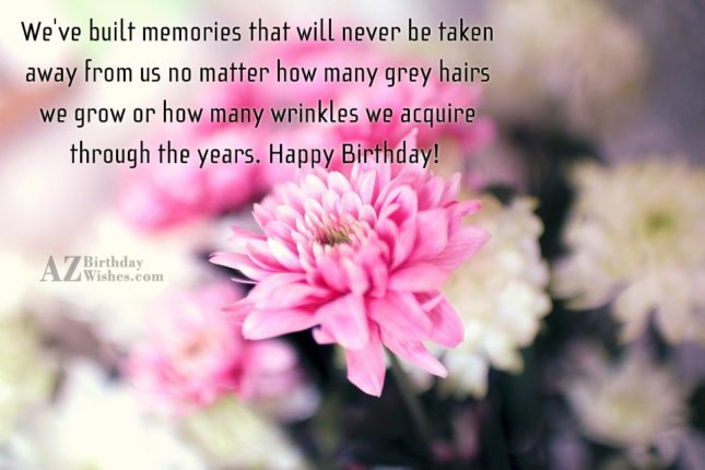 We've built memories that will never be… - AZBirthdayWishes.com