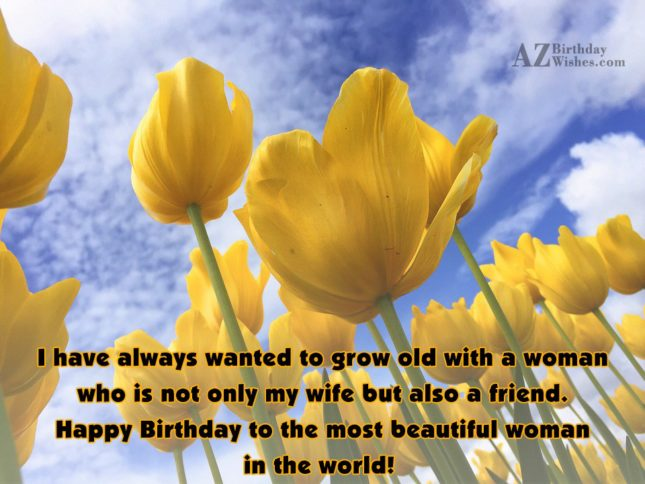 I have always wanted to grow old… - AZBirthdayWishes.com