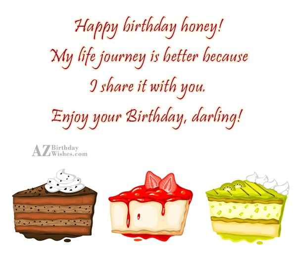 Happy birthday honey!My life journey is better… - AZBirthdayWishes.com