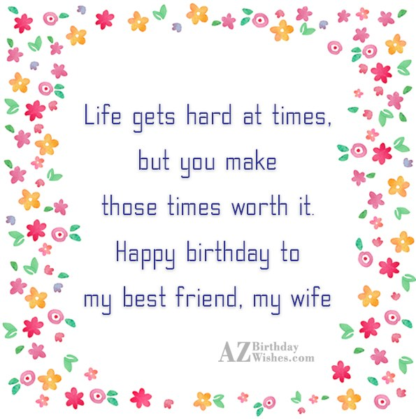 Life gets hard at times, but you… - AZBirthdayWishes.com