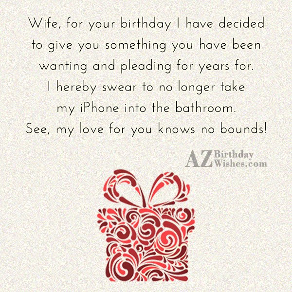 Wife, for your birthday I have decided… - AZBirthdayWishes.com