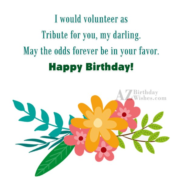 I would volunteer as Tribute for you,… - AZBirthdayWishes.com
