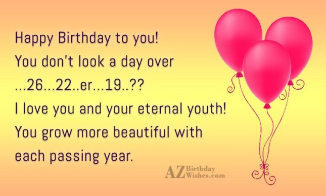 Happy Birthday to you! You don't look… - AZBirthdayWishes.com