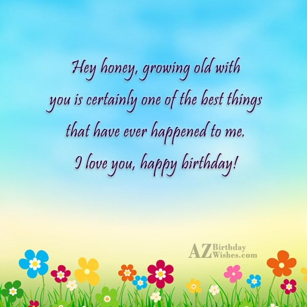 Hey honey, growing old with you is… - AZBirthdayWishes.com