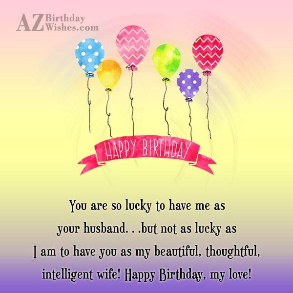 You are so lucky to have me… - AZBirthdayWishes.com