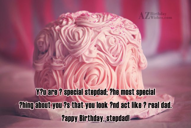 Yοu are Α special stepdad; Τhe most… - AZBirthdayWishes.com