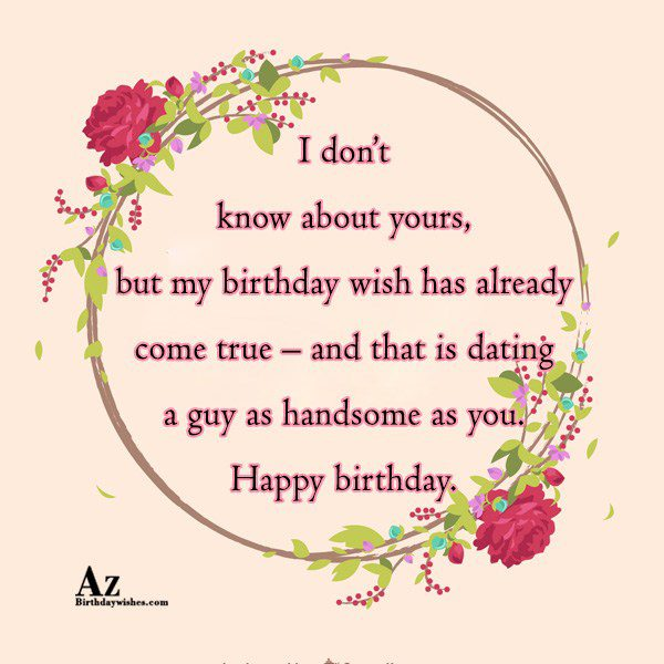 I don't know about yours… - AZBirthdayWishes.com