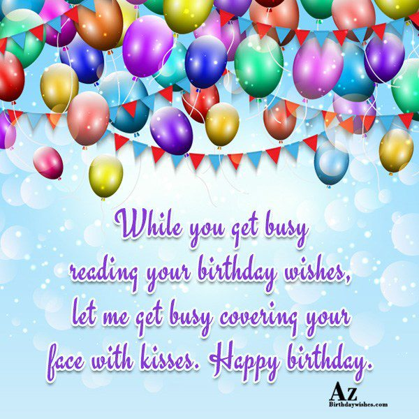 While you get busy reading your birthday wishes… - AZBirthdayWishes.com