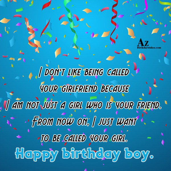 I don't like being called your girlfriend because… - AZBirthdayWishes.com