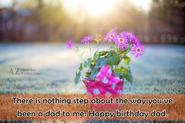There is nothing step about the way… - AZBirthdayWishes.com