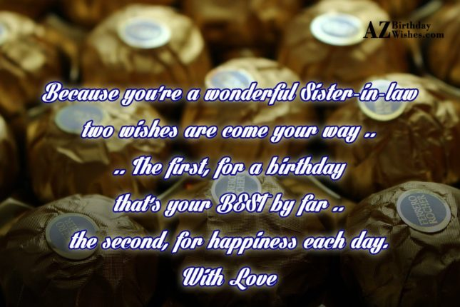 Because you're a wonderful Sister-in-lawtwo wishes are… - AZBirthdayWishes.com