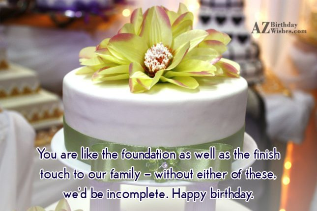 You are like the foundation as well… - AZBirthdayWishes.com