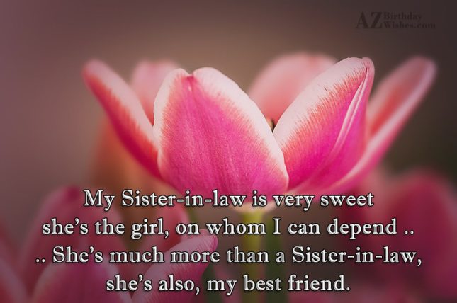 My Sister-in-law is very sweetshe's the girl,… - AZBirthdayWishes.com