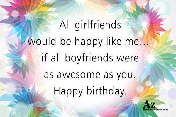 All girlfriends would be happy like me… - AZBirthdayWishes.com