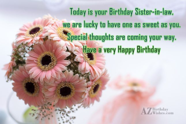 Today is your Birthday Sister-in-law,we are lucky… - AZBirthdayWishes.com