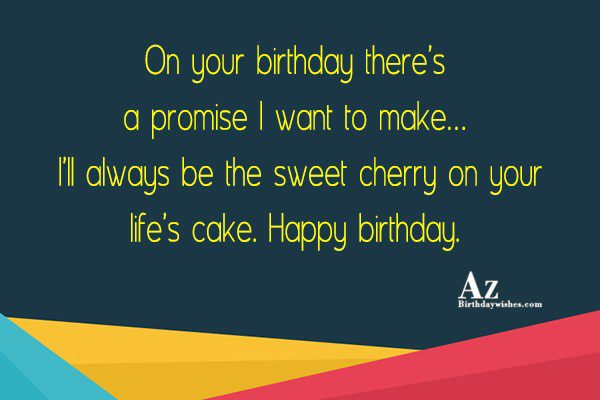 On your birthday there's a promise I want to make… - AZBirthdayWishes.com