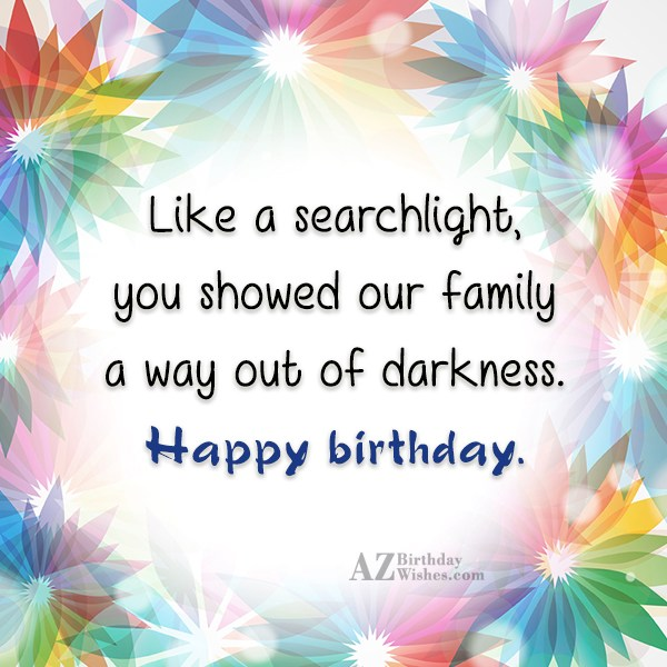 Like a searchlight, you showed our family… - AZBirthdayWishes.com