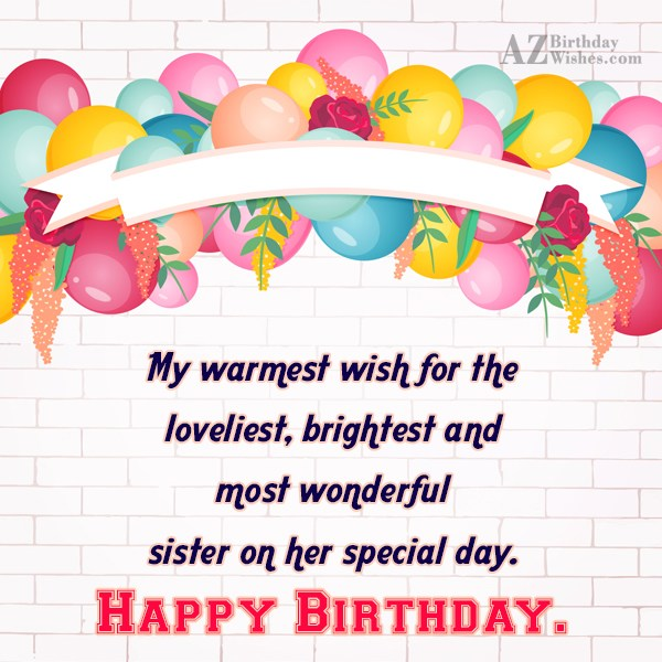My warmest wish for the loveliest, brightest… - AZBirthdayWishes.com