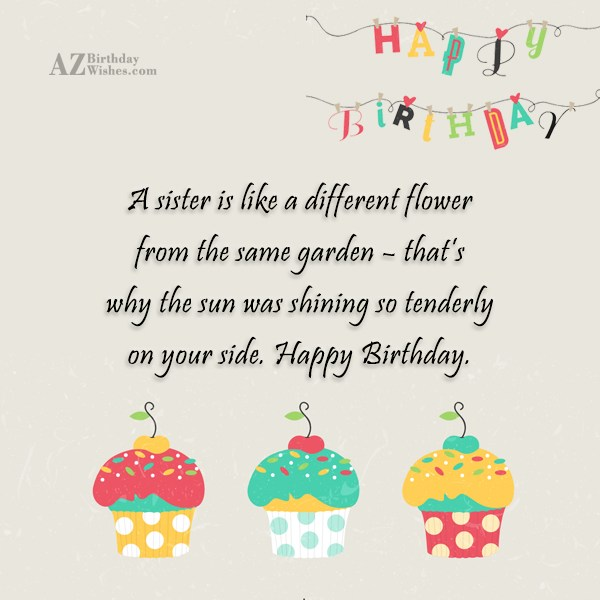 A sister is like a different flower… - AZBirthdayWishes.com