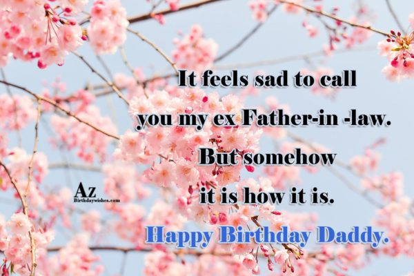 It feels sad to call you my ex Father-in… - AZBirthdayWishes.com