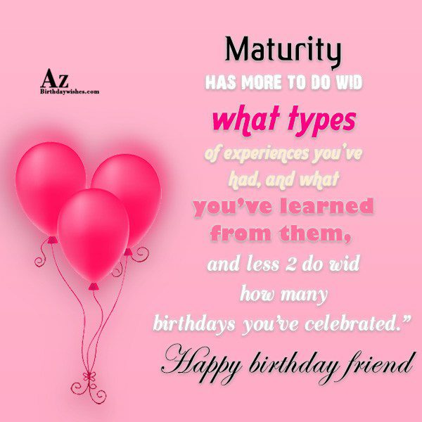 Maturity has more to do wid what types of… - AZBirthdayWishes.com